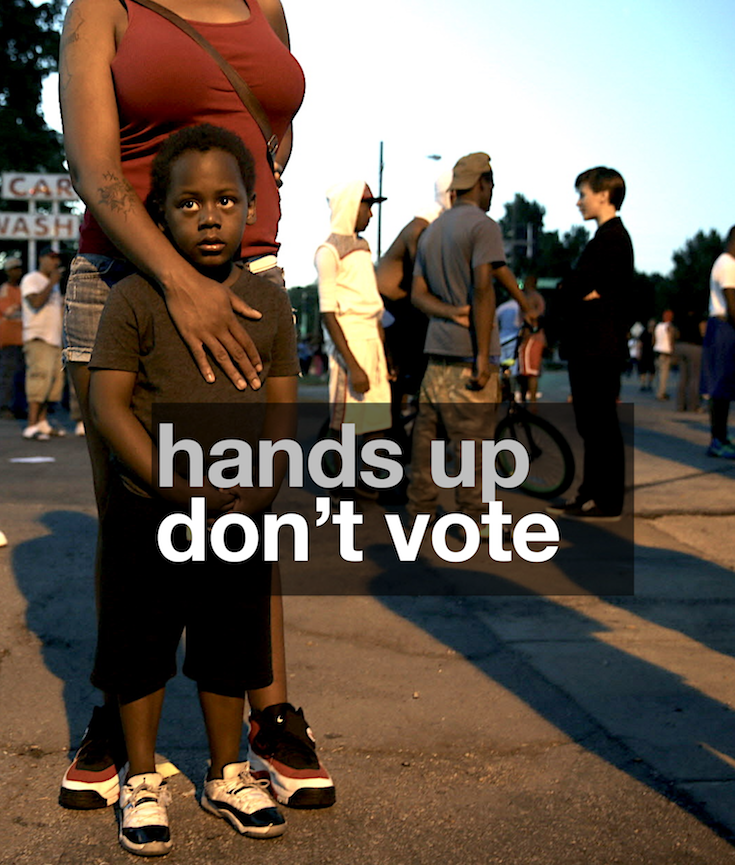 Ferguson, Black Lives Matter, Michael Brown, Hands Up Don't Shoot, Hands Up Don't Vote, KOLUMN Magazine, KOLUMN